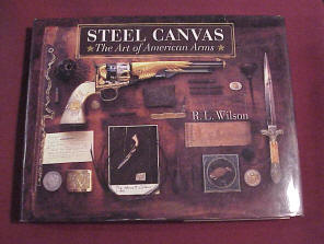 Book, Steel on Canvas by R. L Wilson, The Art of American Arms